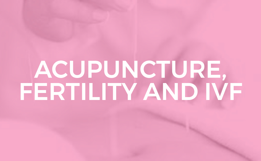 ACUPUNCTURE FERTILITY AND IVF